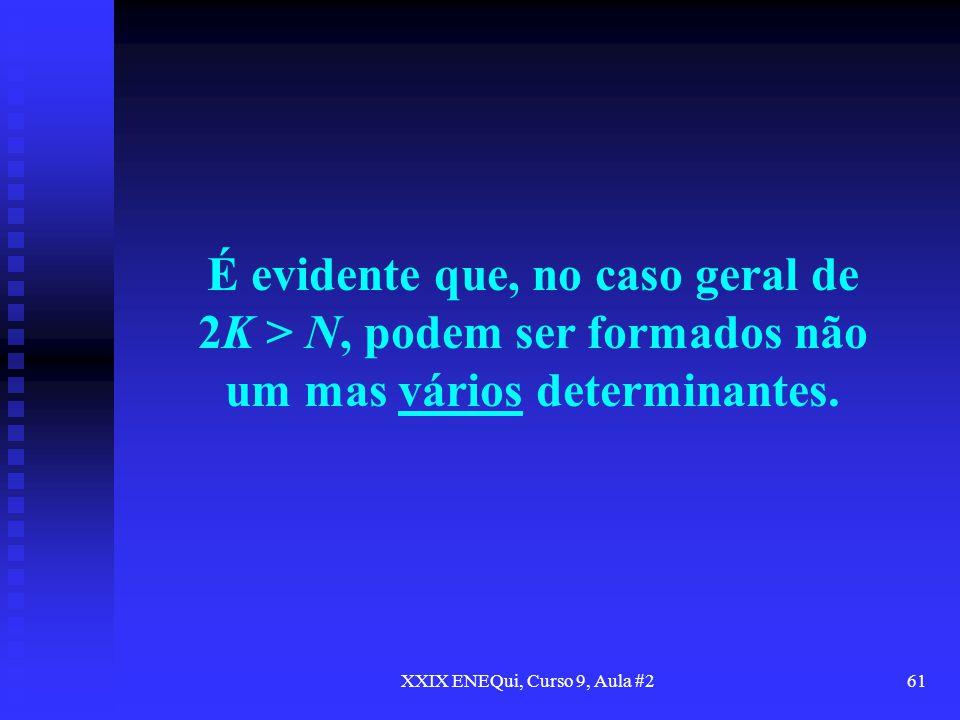 XXIX ENEQui, Curso 9, Aula #261 É evidente que, no caso geral de 2K > N, podem ser formados não um mas vários determinantes.