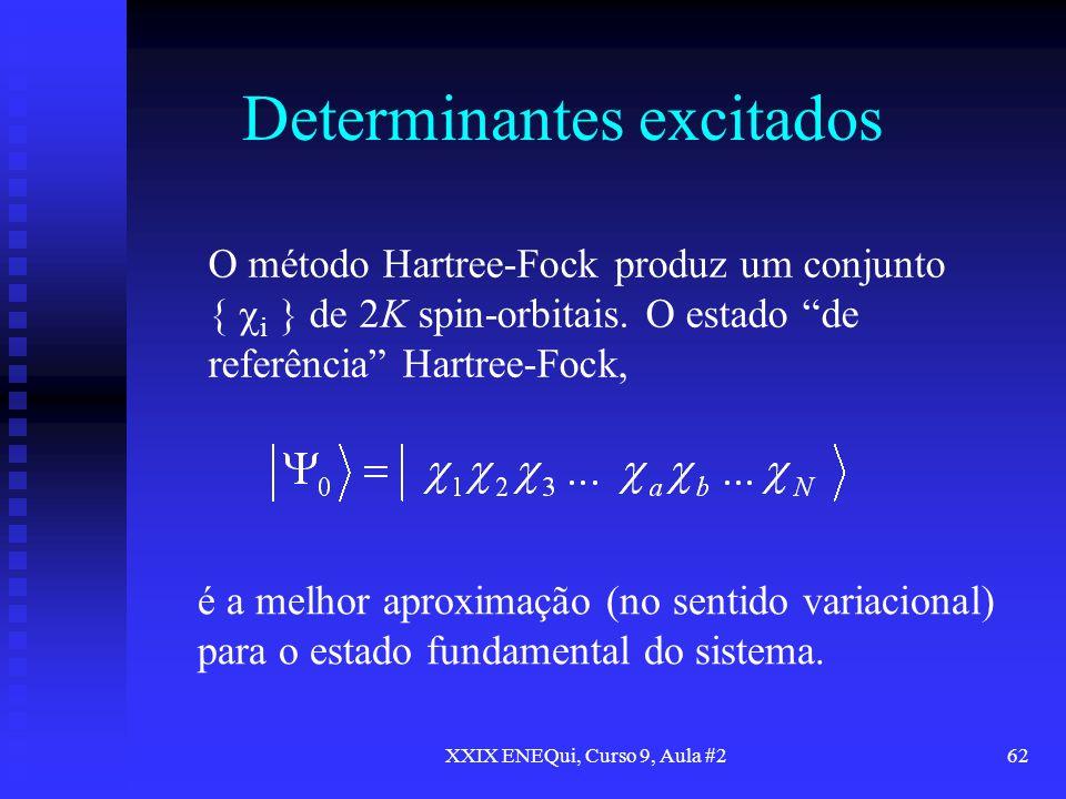 XXIX ENEQui, Curso 9, Aula #262 Determinantes excitados O método Hartree-Fock produz um conjunto { i } de 2K spin-orbitais. O estado de referência Har