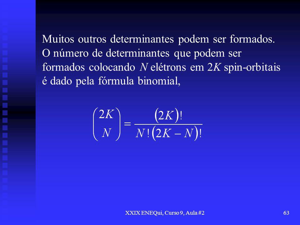 XXIX ENEQui, Curso 9, Aula #263 Muitos outros determinantes podem ser formados. O número de determinantes que podem ser formados colocando N elétrons