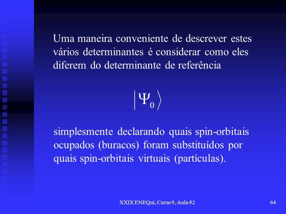 XXIX ENEQui, Curso 9, Aula #264 Uma maneira conveniente de descrever estes vários determinantes é considerar como eles diferem do determinante de refe