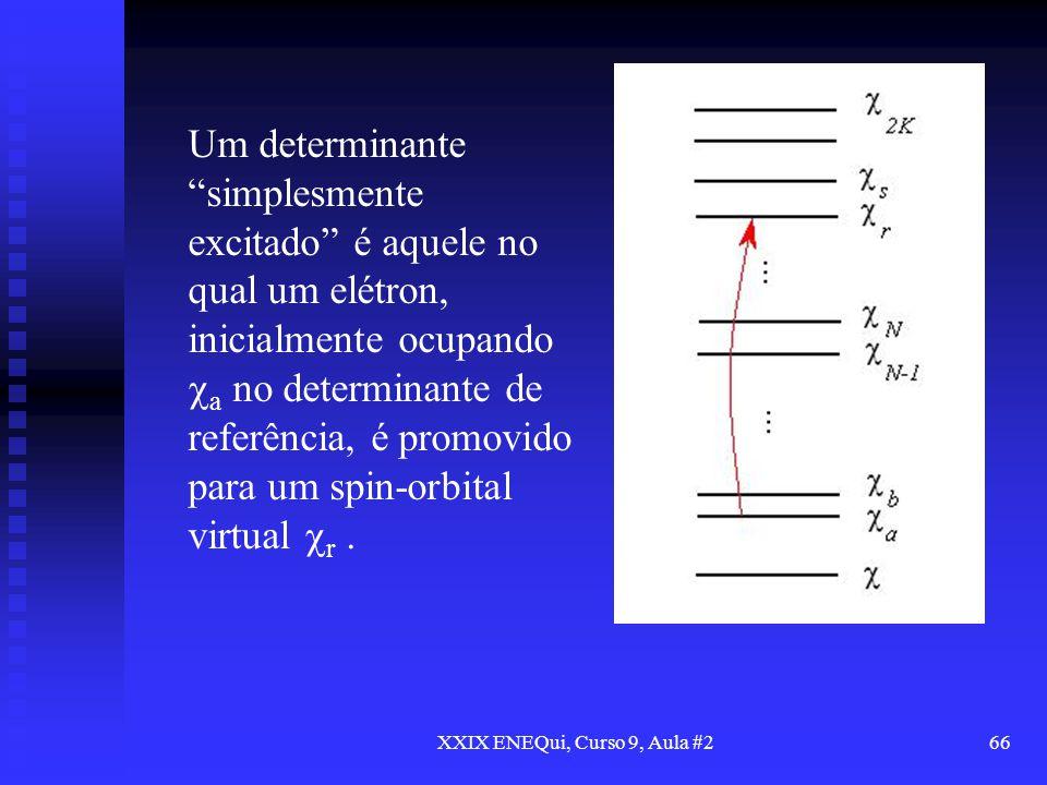 XXIX ENEQui, Curso 9, Aula #266 Um determinante simplesmente excitado é aquele no qual um elétron, inicialmente ocupando a no determinante de referênc