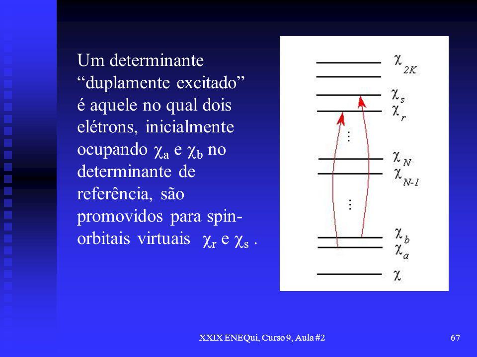 XXIX ENEQui, Curso 9, Aula #267 Um determinante duplamente excitado é aquele no qual dois elétrons, inicialmente ocupando a e b no determinante de ref