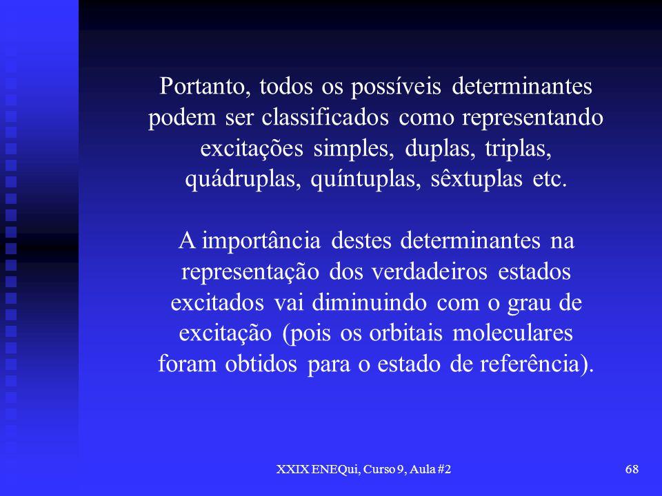 XXIX ENEQui, Curso 9, Aula #268 Portanto, todos os possíveis determinantes podem ser classificados como representando excitações simples, duplas, trip