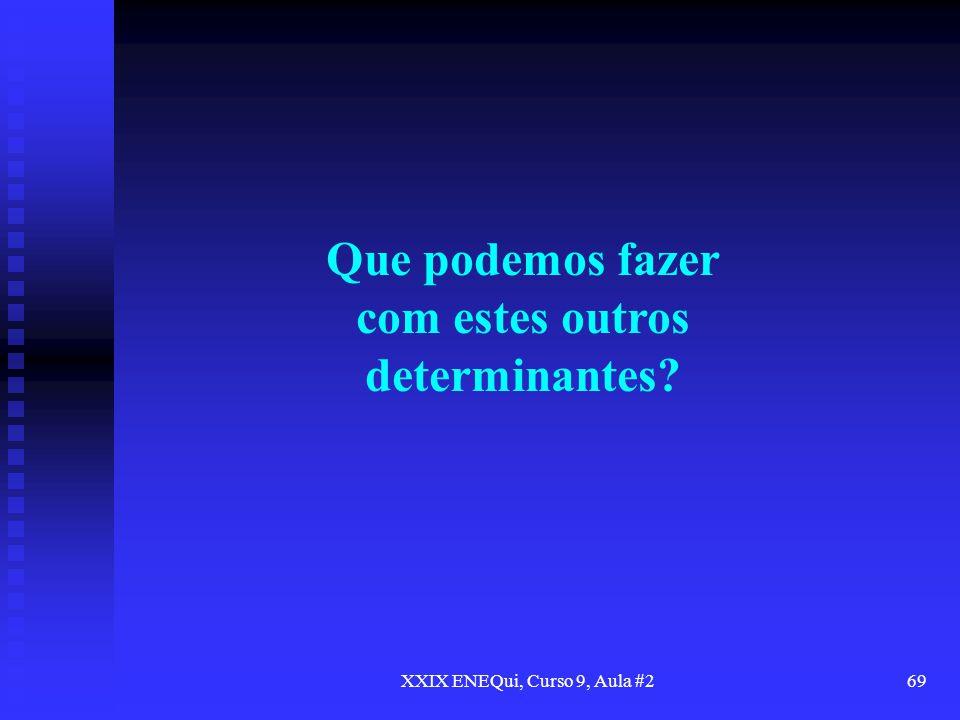 XXIX ENEQui, Curso 9, Aula #269 Que podemos fazer com estes outros determinantes?
