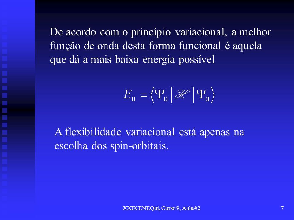 XXIX ENEQui, Curso 9, Aula #28 Minimizando E 0 com respeito à escolha de spin- orbitais, podemos deduzir uma equação (a equação Hartree-Fock) que determina os spin-orbitais ótimos.