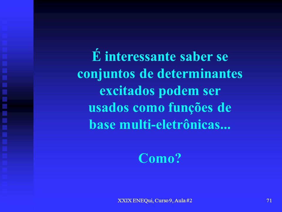 XXIX ENEQui, Curso 9, Aula #271 É interessante saber se conjuntos de determinantes excitados podem ser usados como funções de base multi-eletrônicas..