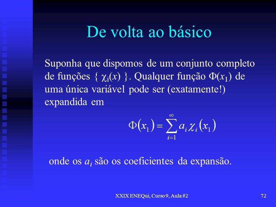 XXIX ENEQui, Curso 9, Aula #272 De volta ao básico Suponha que dispomos de um conjunto completo de funções { i (x) }. Qualquer função (x 1 ) de uma ún