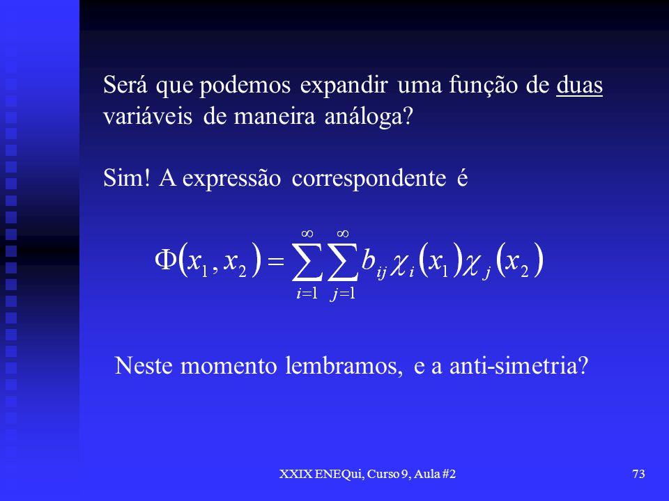 XXIX ENEQui, Curso 9, Aula #273 Será que podemos expandir uma função de duas variáveis de maneira análoga? Sim! A expressão correspondente é Neste mom