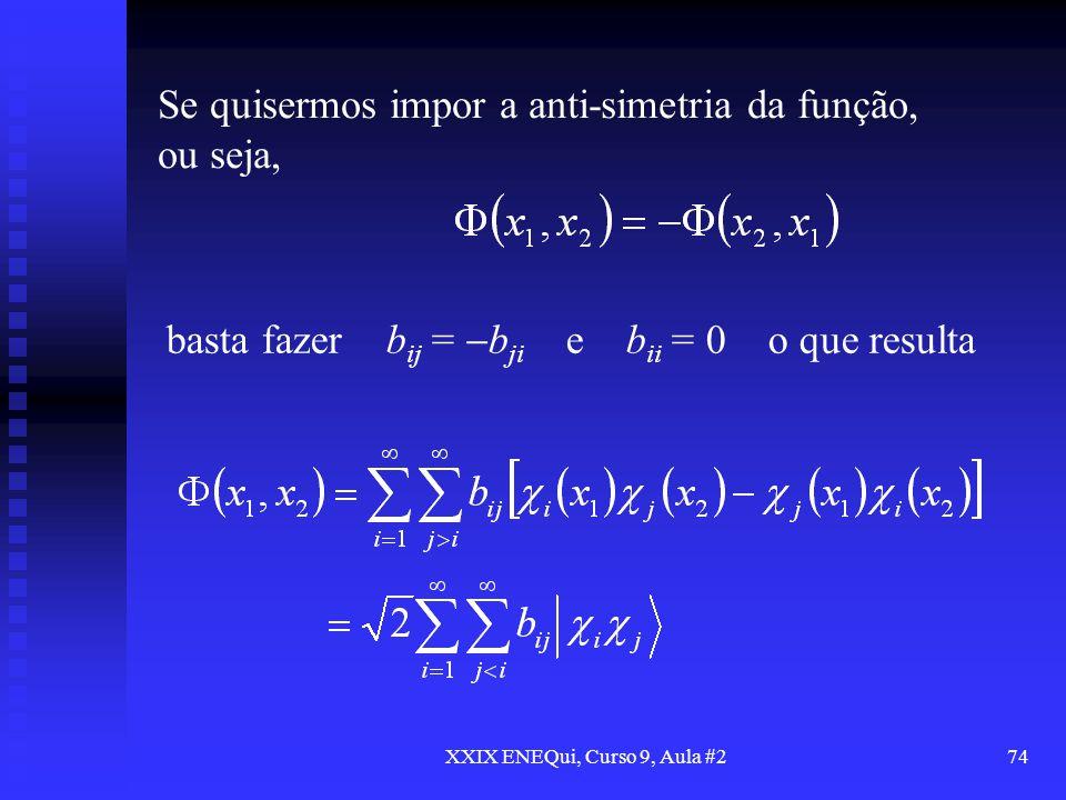XXIX ENEQui, Curso 9, Aula #274 Se quisermos impor a anti-simetria da função, ou seja, basta fazer b ij = b ji e b ii = 0 o que resulta