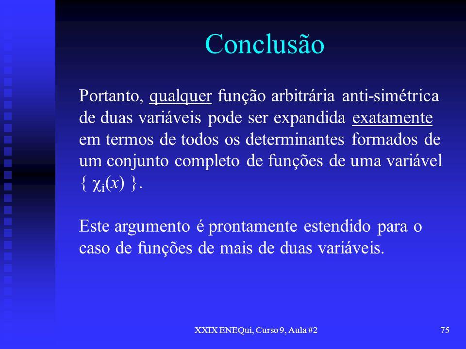 XXIX ENEQui, Curso 9, Aula #275 Conclusão Portanto, qualquer função arbitrária anti-simétrica de duas variáveis pode ser expandida exatamente em termo