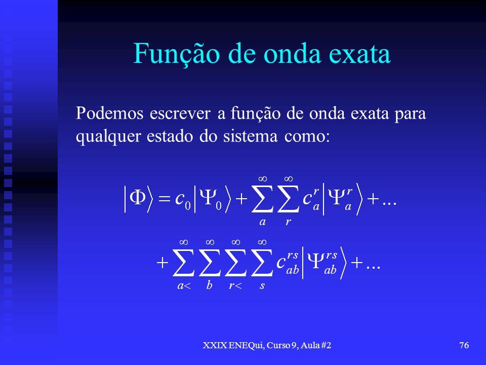 XXIX ENEQui, Curso 9, Aula #276 Função de onda exata Podemos escrever a função de onda exata para qualquer estado do sistema como: