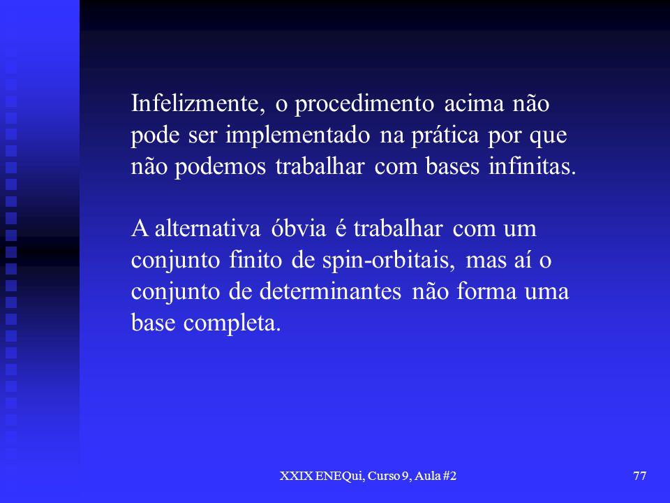 XXIX ENEQui, Curso 9, Aula #277 Infelizmente, o procedimento acima não pode ser implementado na prática por que não podemos trabalhar com bases infini