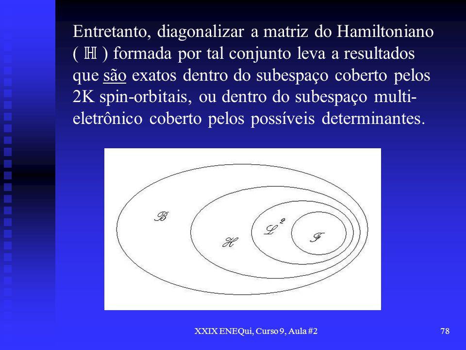 XXIX ENEQui, Curso 9, Aula #278 Entretanto, diagonalizar a matriz do Hamiltoniano ( ) formada por tal conjunto leva a resultados que são exatos dentro