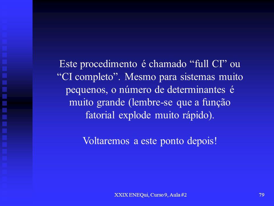XXIX ENEQui, Curso 9, Aula #279 Este procedimento é chamado full CI ou CI completo. Mesmo para sistemas muito pequenos, o número de determinantes é mu