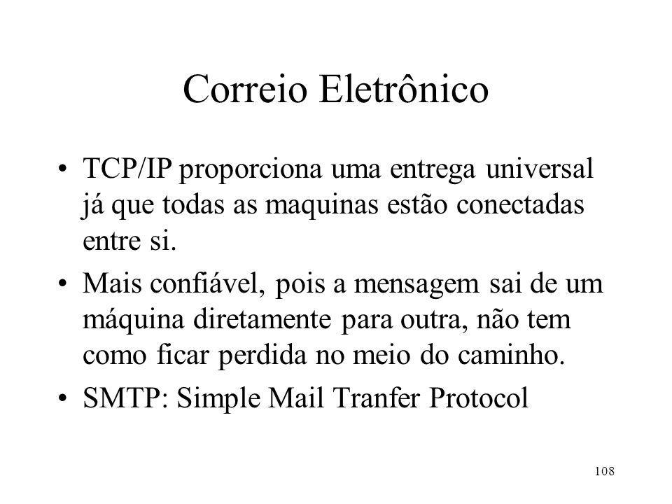 108 Correio Eletrônico TCP/IP proporciona uma entrega universal já que todas as maquinas estão conectadas entre si. Mais confiável, pois a mensagem sa