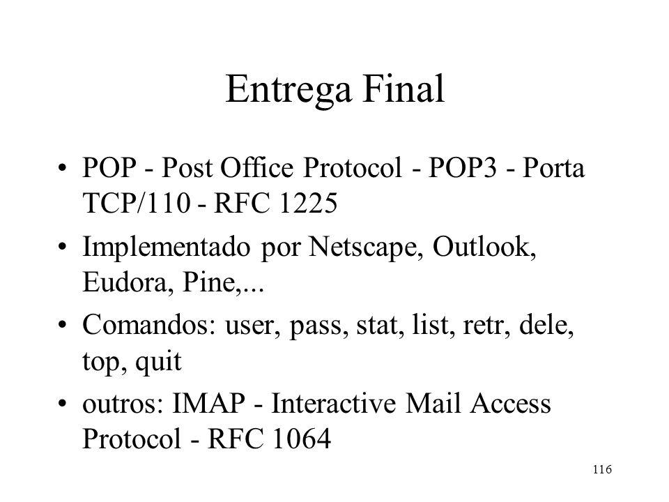 116 Entrega Final POP - Post Office Protocol - POP3 - Porta TCP/110 - RFC 1225 Implementado por Netscape, Outlook, Eudora, Pine,... Comandos: user, pa