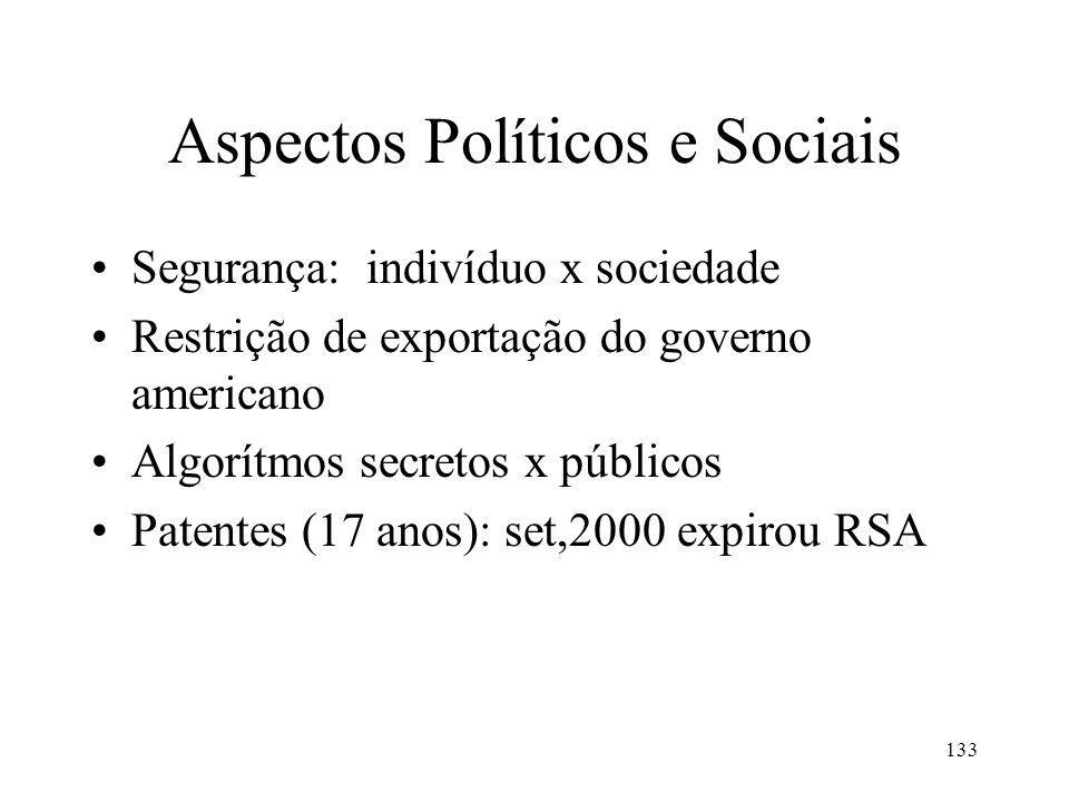 133 Aspectos Políticos e Sociais Segurança: indivíduo x sociedade Restrição de exportação do governo americano Algorítmos secretos x públicos Patentes (17 anos): set,2000 expirou RSA