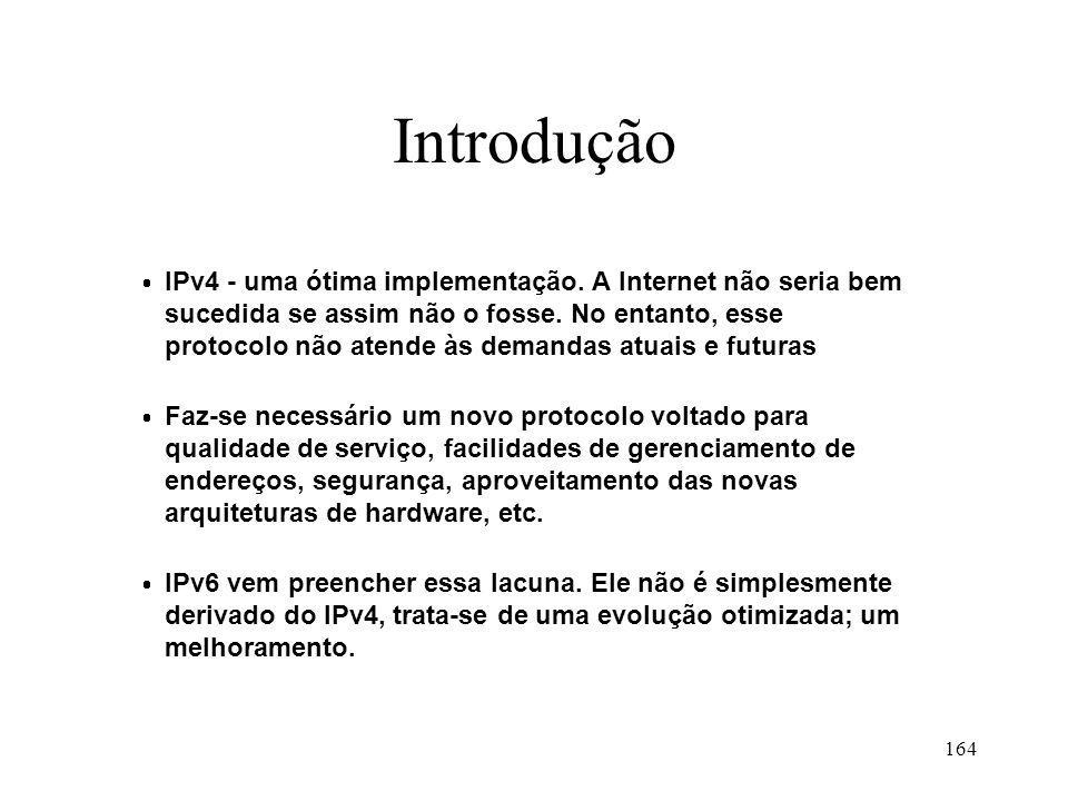 164 Introdução IPv4 - uma ótima implementação. A Internet não seria bem sucedida se assim não o fosse. No entanto, esse protocolo não atende às demand