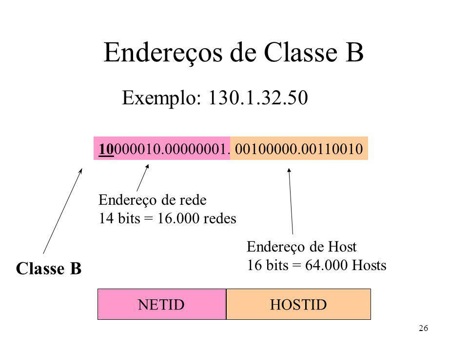 26 Exemplo: 130.1.32.50 Classe B 10000010.00000001.00100000.00110010 Endereço de rede 14 bits = 16.000 redes Endereço de Host 16 bits = 64.000 Hosts N