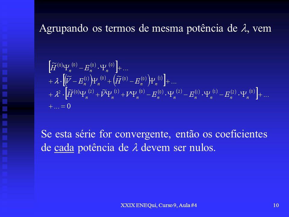 XXIX ENEQui, Curso 9, Aula #410 Agrupando os termos de mesma potência de, vem Se esta série for convergente, então os coeficientes de cada potência de