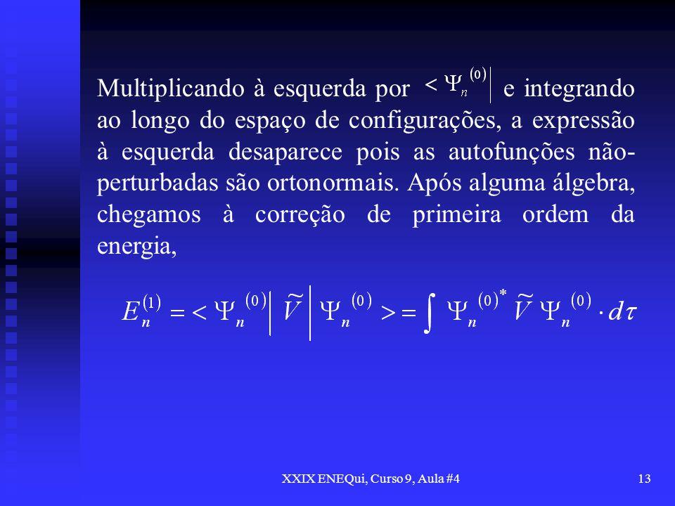 XXIX ENEQui, Curso 9, Aula #413 Multiplicando à esquerda por e integrando ao longo do espaço de configurações, a expressão à esquerda desaparece pois
