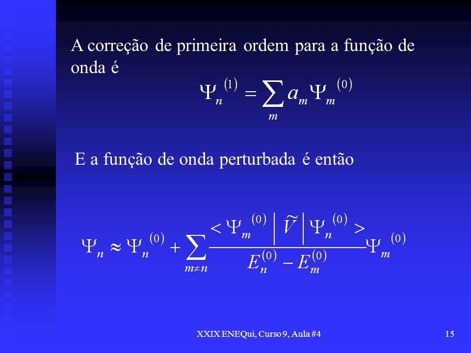 XXIX ENEQui, Curso 9, Aula #415 A correção de primeira ordem para a função de onda é E a função de onda perturbada é então