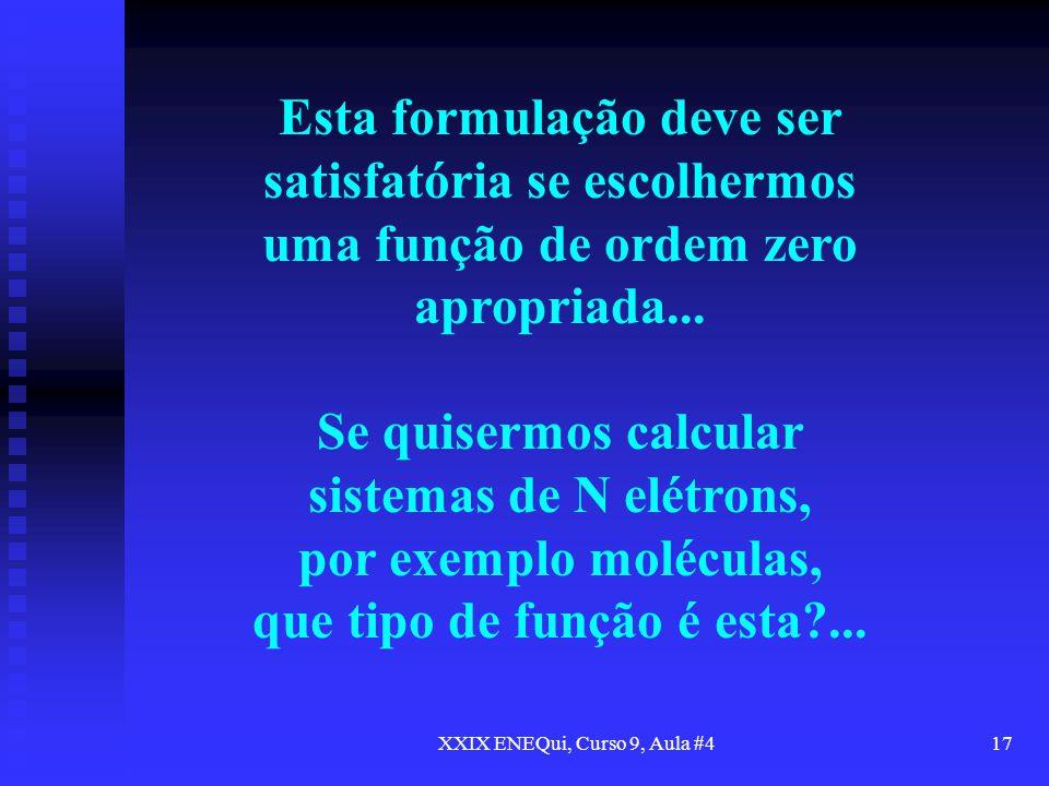 XXIX ENEQui, Curso 9, Aula #417 Esta formulação deve ser satisfatória se escolhermos uma função de ordem zero apropriada... Se quisermos calcular sist