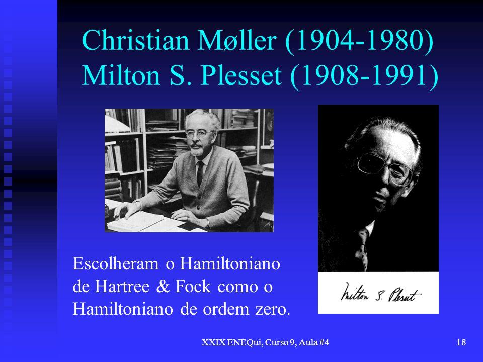 XXIX ENEQui, Curso 9, Aula #418 Christian Møller (1904-1980) Milton S. Plesset (1908-1991) Escolheram o Hamiltoniano de Hartree & Fock como o Hamilton