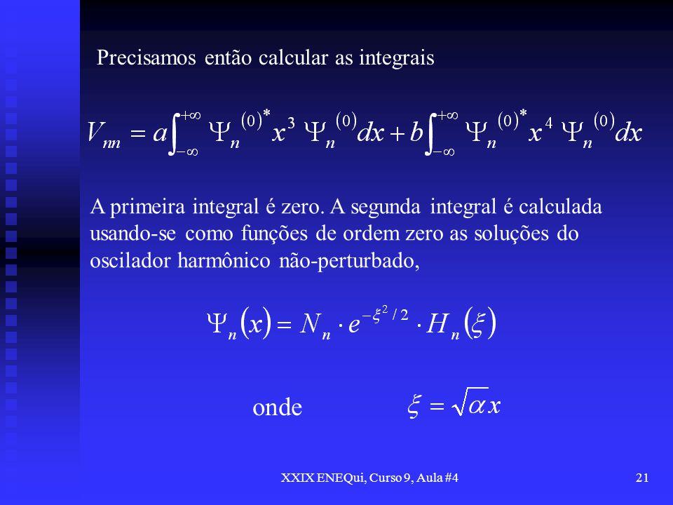 XXIX ENEQui, Curso 9, Aula #421 Precisamos então calcular as integrais A primeira integral é zero. A segunda integral é calculada usando-se como funçõ