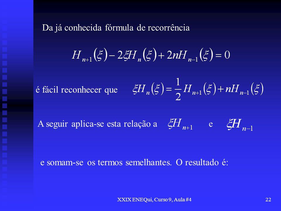 XXIX ENEQui, Curso 9, Aula #422 Da já conhecida fórmula de recorrência é fácil reconhecer que A seguir aplica-se esta relação a e e somam-se os termos
