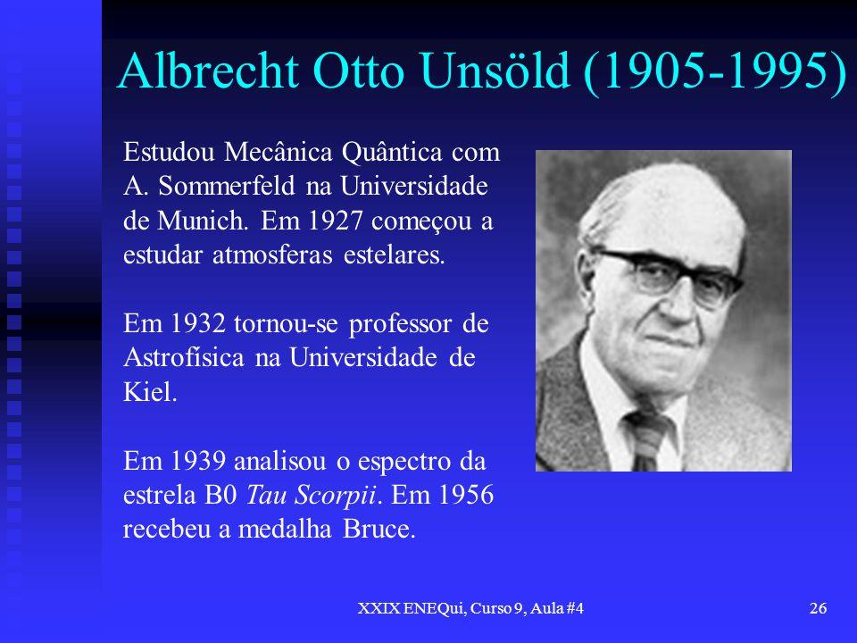 XXIX ENEQui, Curso 9, Aula #426 Albrecht Otto Unsöld (1905-1995) Estudou Mecânica Quântica com A. Sommerfeld na Universidade de Munich. Em 1927 começo