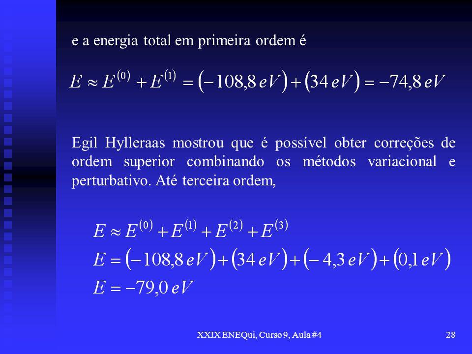 XXIX ENEQui, Curso 9, Aula #428 Egil Hylleraas mostrou que é possível obter correções de ordem superior combinando os métodos variacional e perturbati