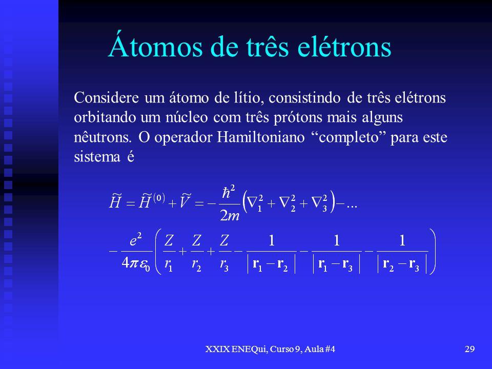 XXIX ENEQui, Curso 9, Aula #429 Átomos de três elétrons Considere um átomo de lítio, consistindo de três elétrons orbitando um núcleo com três prótons
