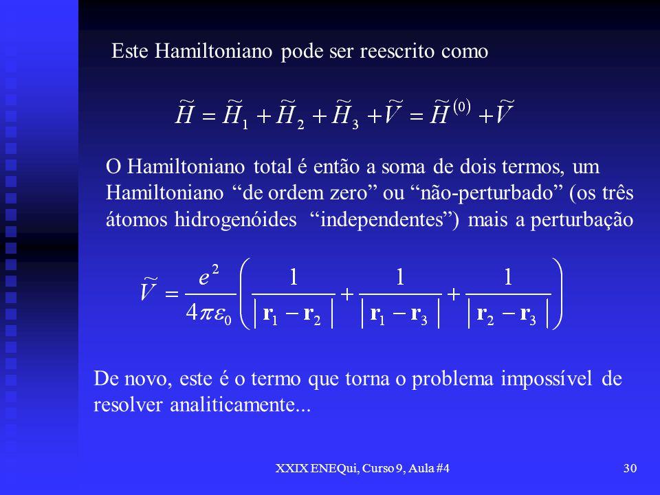 XXIX ENEQui, Curso 9, Aula #430 Este Hamiltoniano pode ser reescrito como O Hamiltoniano total é então a soma de dois termos, um Hamiltoniano de ordem