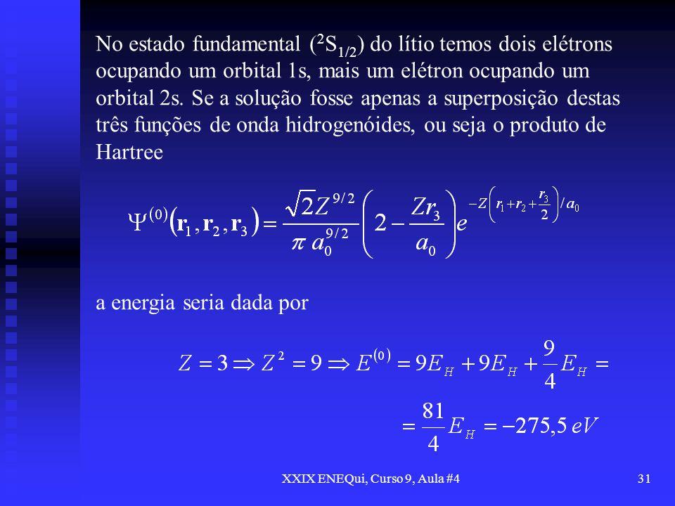 XXIX ENEQui, Curso 9, Aula #431 No estado fundamental ( 2 S 1/2 ) do lítio temos dois elétrons ocupando um orbital 1s, mais um elétron ocupando um orb