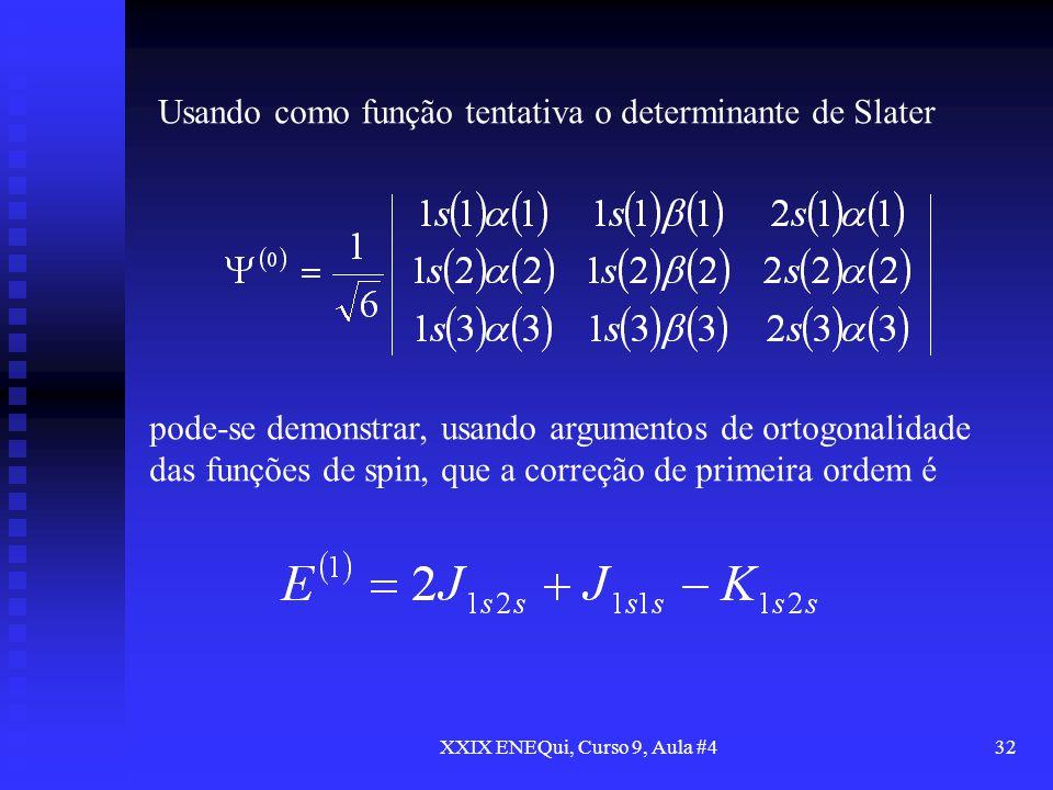 XXIX ENEQui, Curso 9, Aula #432 Usando como função tentativa o determinante de Slater pode-se demonstrar, usando argumentos de ortogonalidade das funç