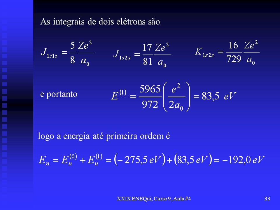 XXIX ENEQui, Curso 9, Aula #433 As integrais de dois elétrons são e portanto logo a energia até primeira ordem é