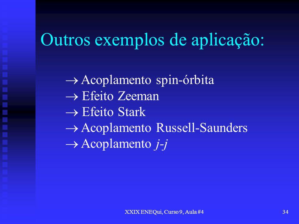 XXIX ENEQui, Curso 9, Aula #434 Outros exemplos de aplicação: Acoplamento spin-órbita Efeito Zeeman Efeito Stark Acoplamento Russell-Saunders Acoplame