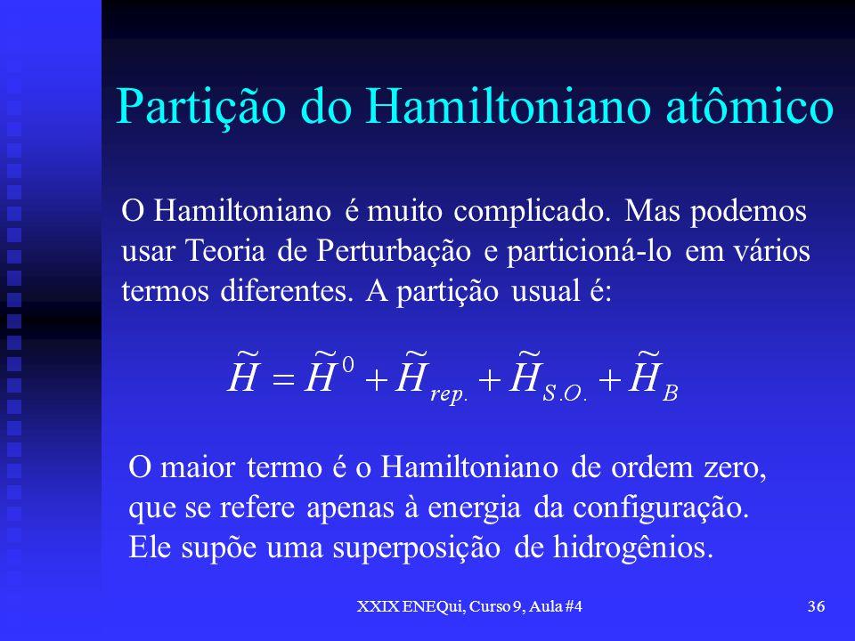XXIX ENEQui, Curso 9, Aula #436 Partição do Hamiltoniano atômico O Hamiltoniano é muito complicado. Mas podemos usar Teoria de Perturbação e particion