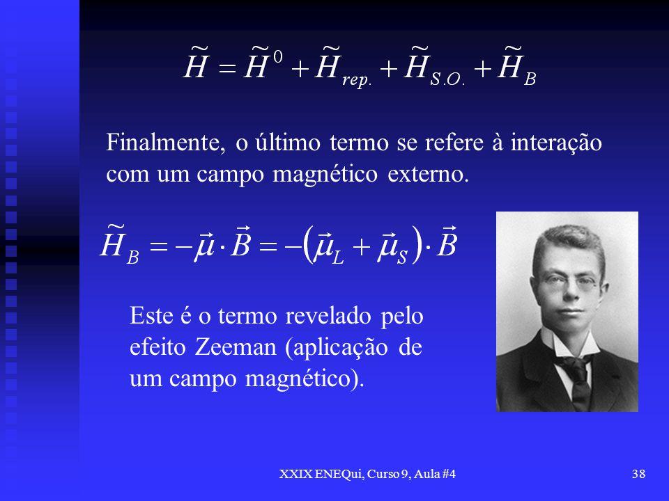 XXIX ENEQui, Curso 9, Aula #438 Finalmente, o último termo se refere à interação com um campo magnético externo. Este é o termo revelado pelo efeito Z