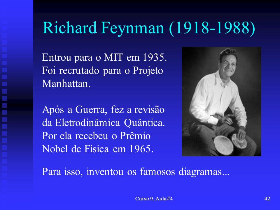 Curso 9, Aula #442 Richard Feynman (1918-1988) Entrou para o MIT em 1935. Foi recrutado para o Projeto Manhattan. Após a Guerra, fez a revisão da Elet
