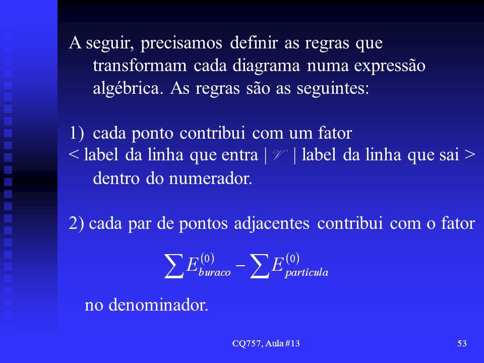 CQ757, Aula #1353 A seguir, precisamos definir as regras que transformam cada diagrama numa expressão algébrica. As regras são as seguintes: 1)cada po