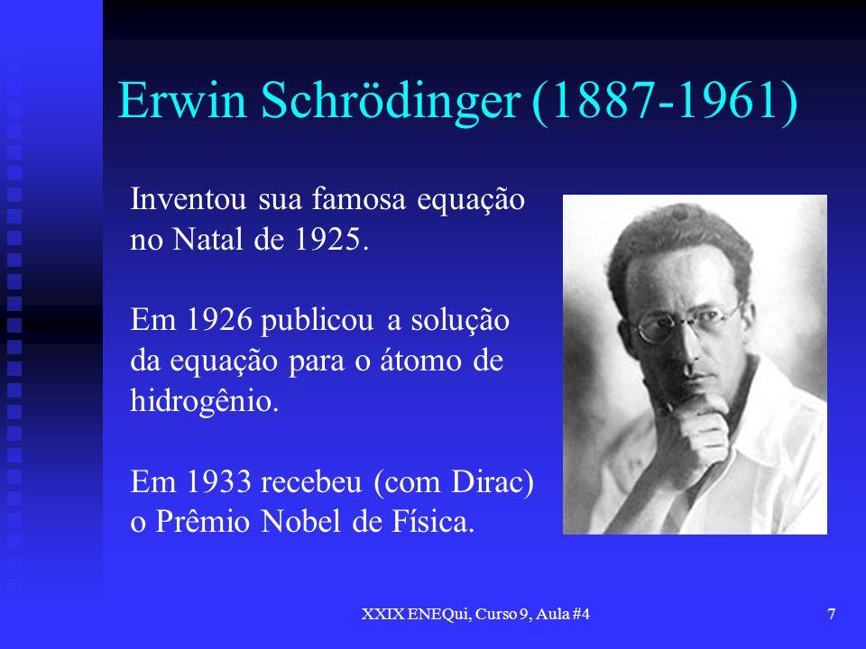 XXIX ENEQui, Curso 9, Aula #47 Erwin Schrödinger (1887-1961) Inventou sua famosa equação no Natal de 1925. Em 1926 publicou a solução da equação para