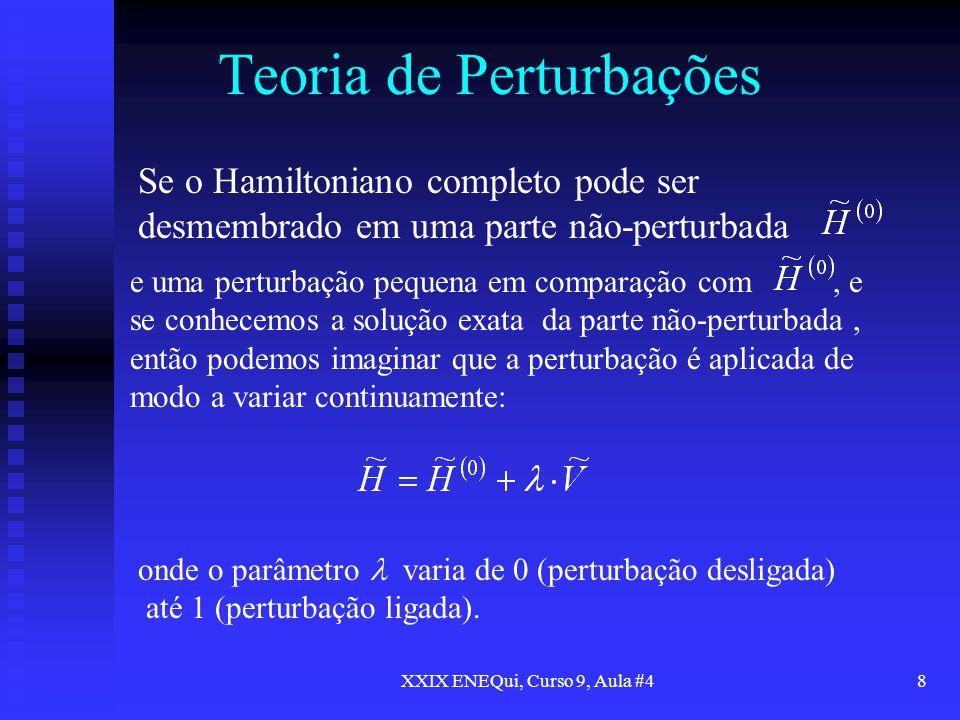 XXIX ENEQui, Curso 9, Aula #48 Teoria de Perturbações Se o Hamiltoniano completo pode ser desmembrado em uma parte não-perturbada e uma perturbação pe