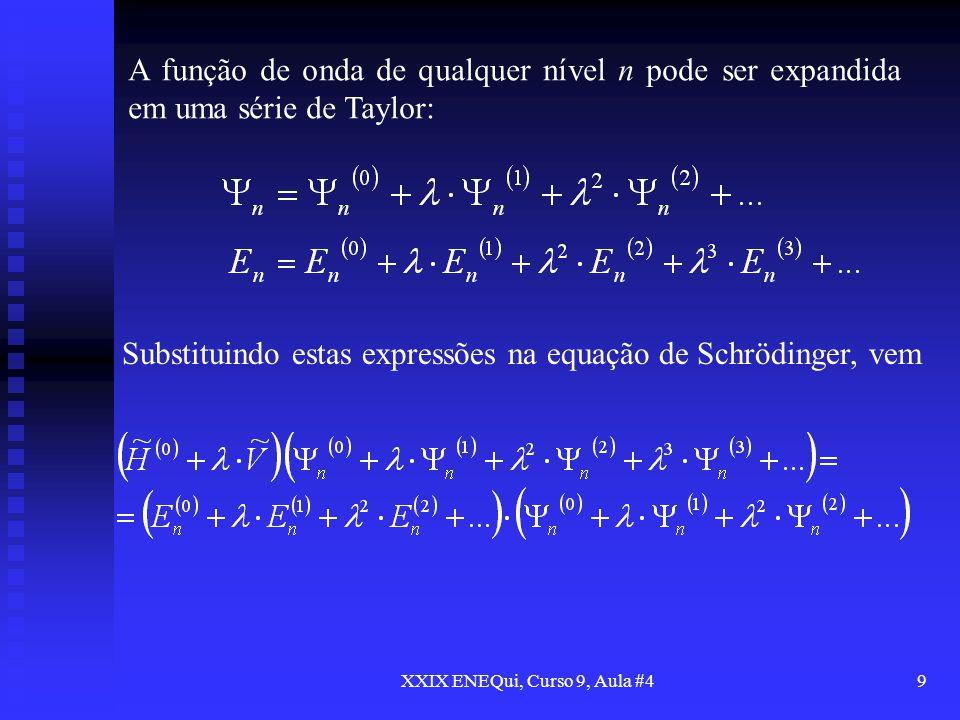 XXIX ENEQui, Curso 9, Aula #49 A função de onda de qualquer nível n pode ser expandida em uma série de Taylor: Substituindo estas expressões na equaçã