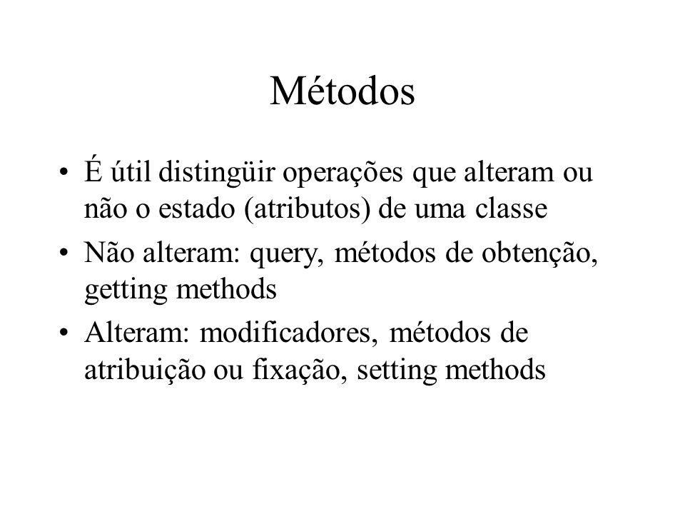 Métodos É útil distingüir operações que alteram ou não o estado (atributos) de uma classe Não alteram: query, métodos de obtenção, getting methods Alt