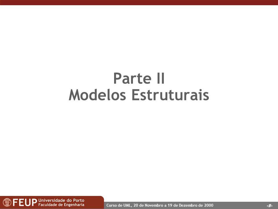 1 Curso de UML, 20 de Novembro a 19 de Dezembro de 2000 Parte II Modelos Estruturais