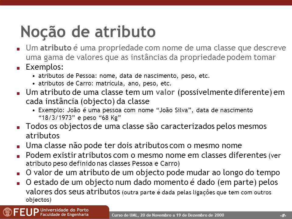 12 Curso de UML, 20 de Novembro a 19 de Dezembro de 2000 Noção de atributo n Um atributo é uma propriedade com nome de uma classe que descreve uma gam