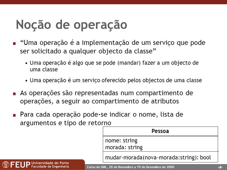 14 Curso de UML, 20 de Novembro a 19 de Dezembro de 2000 Noção de operação n Uma operação é a implementação de um serviço que pode ser solicitado a qu