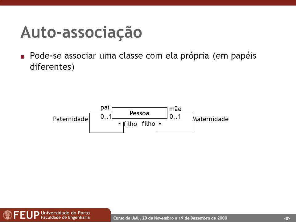 16 Curso de UML, 20 de Novembro a 19 de Dezembro de 2000 Auto-associação n Pode-se associar uma classe com ela própria (em papéis diferentes) Pessoa P